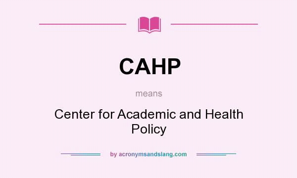 What does CAHP mean? It stands for Center for Academic and Health Policy