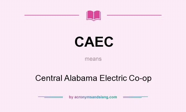 What does CAEC mean? It stands for Central Alabama Electric Co-op