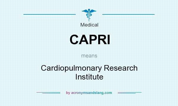 What does CAPRI mean? It stands for Cardiopulmonary Research Institute