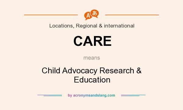 What does CARE mean? It stands for Child Advocacy Research & Education