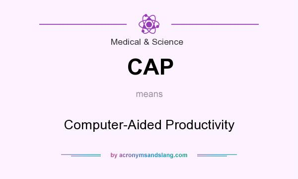 What does CAP mean? It stands for Computer-Aided Productivity