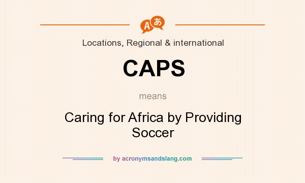 What does CAPS mean? It stands for Caring for Africa by Providing Soccer