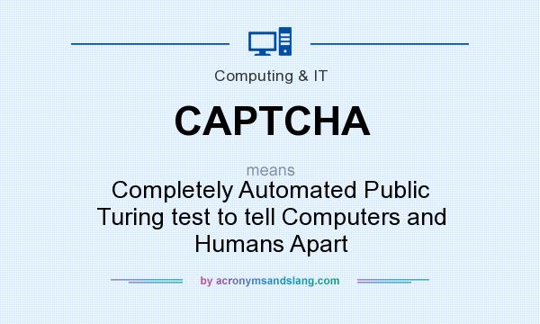 What does CAPTCHA mean? It stands for Completely Automated Public Turing test to tell Computers and Humans Apart