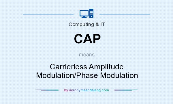 What does CAP mean? It stands for Carrierless Amplitude Modulation/Phase Modulation