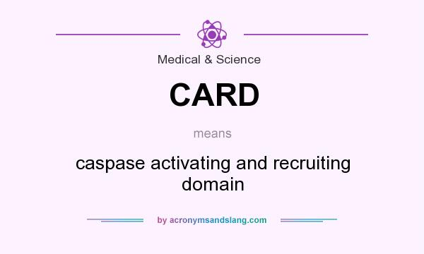 What does CARD mean? It stands for caspase activating and recruiting domain