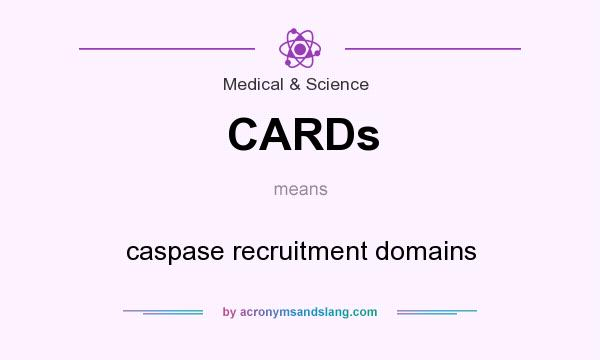 What does CARDs mean? It stands for caspase recruitment domains