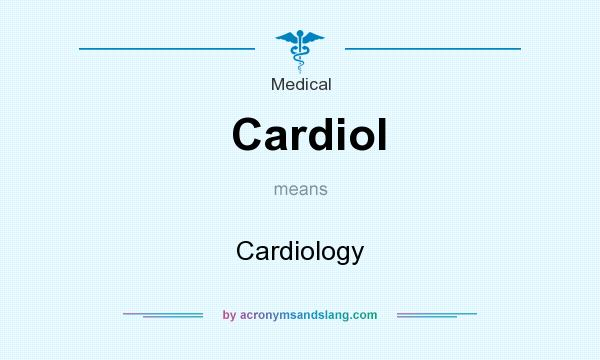 What does Cardiol mean? It stands for Cardiology