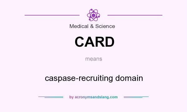 What does CARD mean? It stands for caspase-recruiting domain