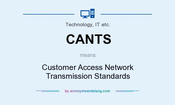 What does CANTS mean? It stands for Customer Access Network Transmission Standards