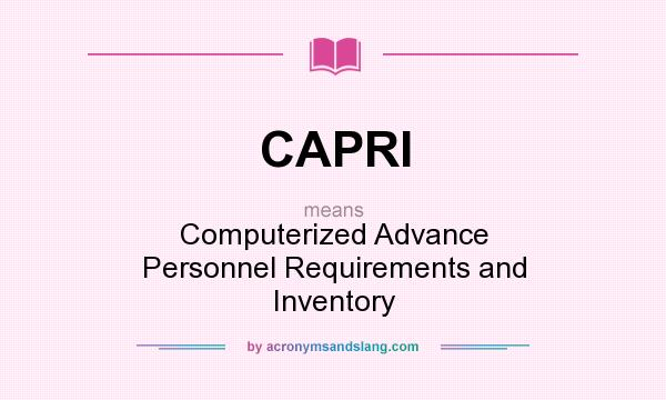 What does CAPRI mean? It stands for Computerized Advance Personnel Requirements and Inventory