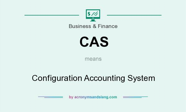 What does CAS mean? It stands for Configuration Accounting System