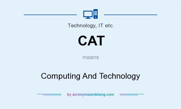 What does CAT mean? It stands for Computing And Technology