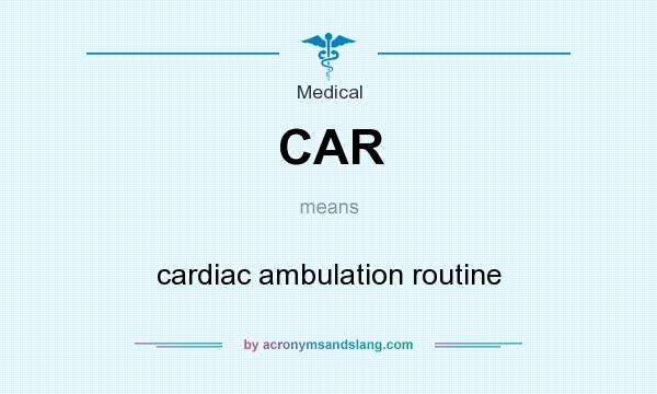 What does CAR mean? It stands for cardiac ambulation routine