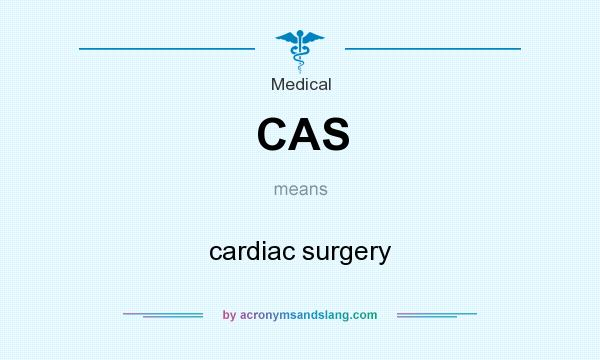 What does CAS mean? It stands for cardiac surgery