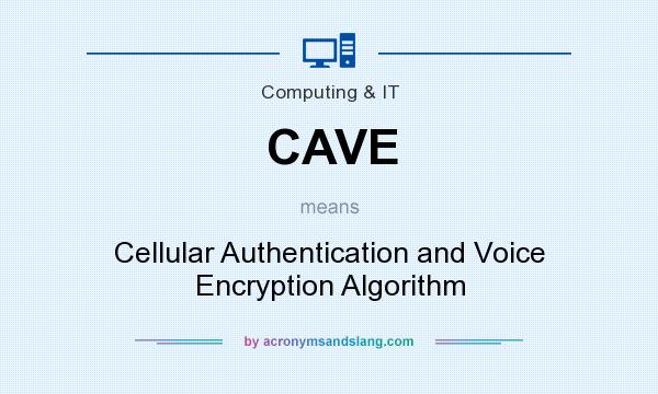 What does CAVE mean? It stands for Cellular Authentication and Voice Encryption Algorithm