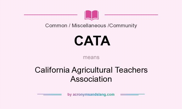 What does CATA mean? It stands for California Agricultural Teachers Association