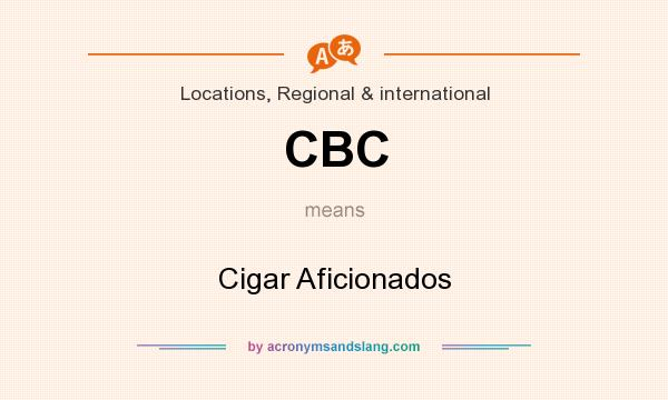 What does CBC mean? It stands for Cigar Aficionados
