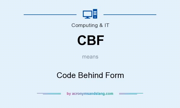What does CBF mean? It stands for Code Behind Form