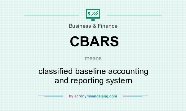 What does CBARS mean? It stands for classified baseline accounting and reporting system
