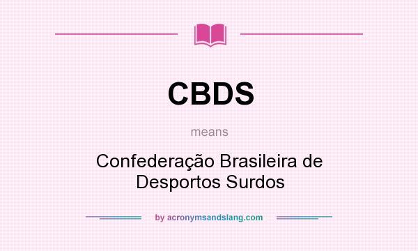 What does CBDS mean? It stands for Confederação Brasileira de Desportos Surdos