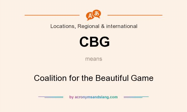 What does CBG mean? It stands for Coalition for the Beautiful Game
