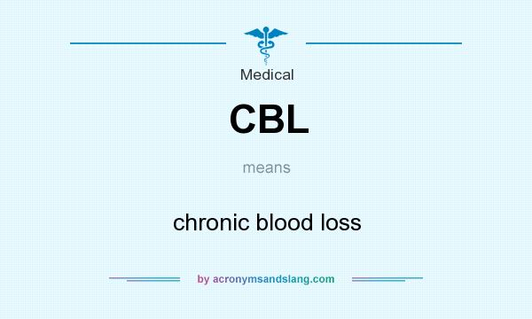 What does CBL mean? It stands for chronic blood loss