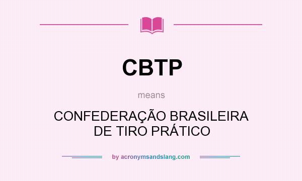 CBTP - CONFEDERAÇÃO BRASILEIRA DE TIRO PRÁTICO in Undefined by  AcronymsAndSlang.com 879f18ff42cb1