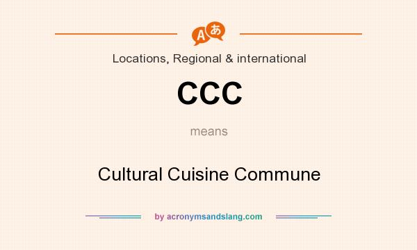 What does CCC mean? It stands for Cultural Cuisine Commune