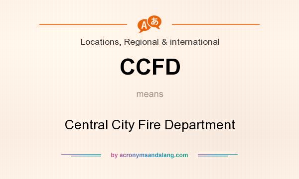 What does CCFD mean? It stands for Central City Fire Department