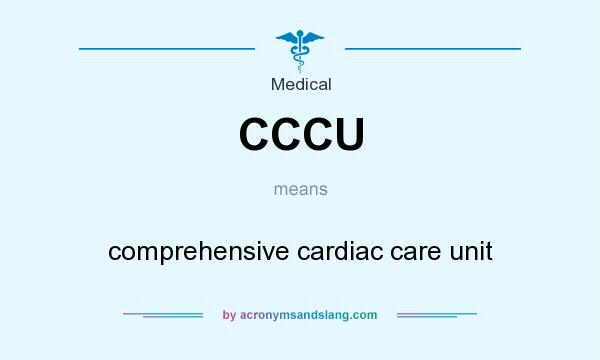 What does CCCU mean? It stands for comprehensive cardiac care unit