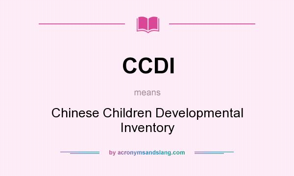 What does CCDI mean? It stands for Chinese Children Developmental Inventory