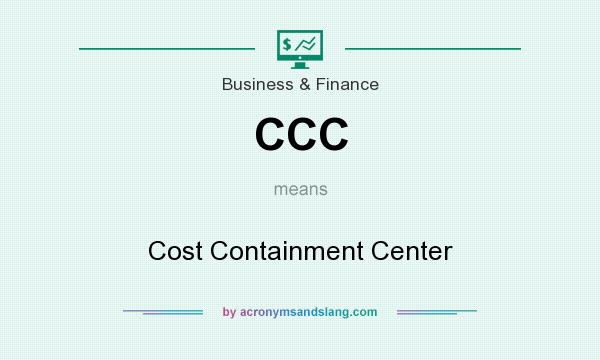 What does CCC mean? It stands for Cost Containment Center