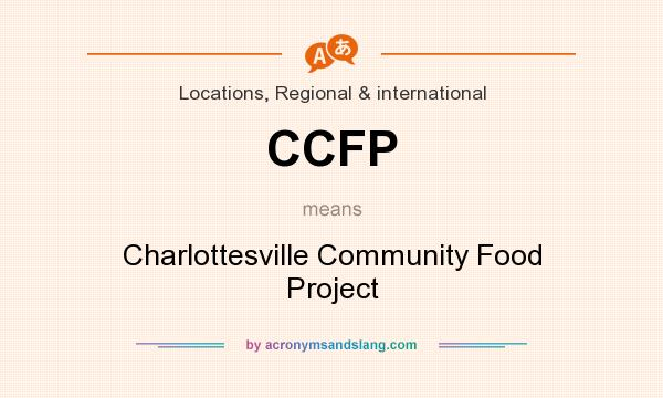 What does CCFP mean? It stands for Charlottesville Community Food Project