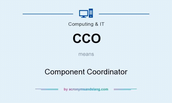 What does CCO mean? It stands for Component Coordinator