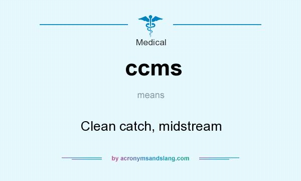 What does ccms mean? It stands for Clean catch, midstream