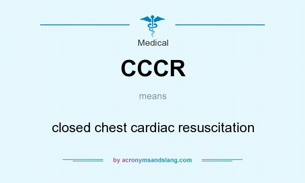 What does CCCR mean? It stands for closed chest cardiac resuscitation