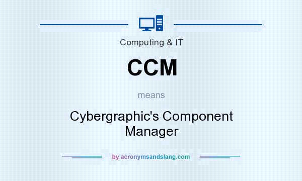 What does CCM mean? It stands for Cybergraphic`s Component Manager