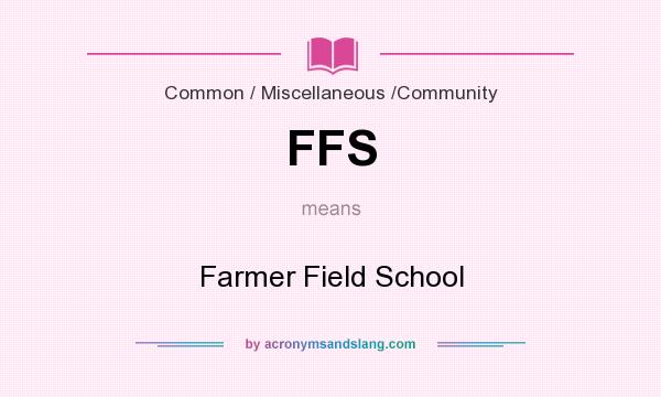What does FFS mean? It stands for Farmer Field School