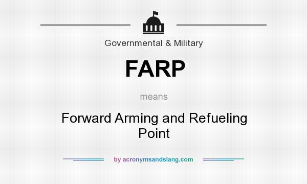What does FARP mean? It stands for Forward Arming and Refueling Point