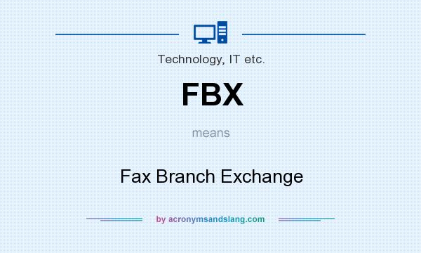 What does FBX mean? It stands for Fax Branch Exchange