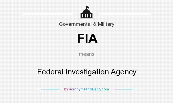 What does FIA mean? It stands for Federal Investigation Agency