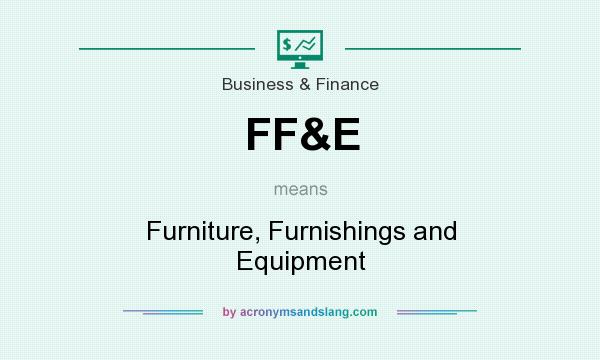 Ff E Furniture Furnishings And Equipment In Business Finance By Acronymsandslang Com