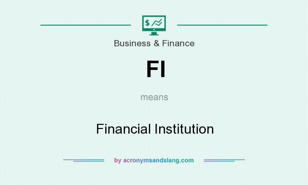 What does FI mean? It stands for Financial Institution