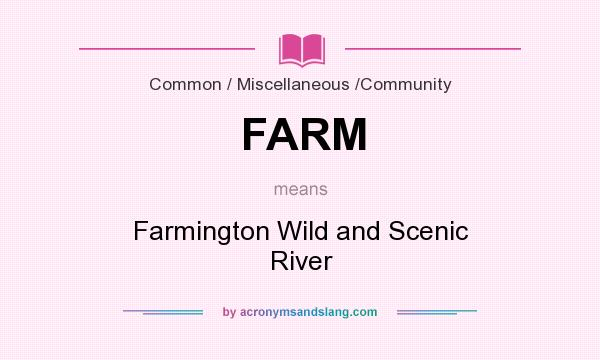 What does FARM mean? It stands for Farmington Wild and Scenic River