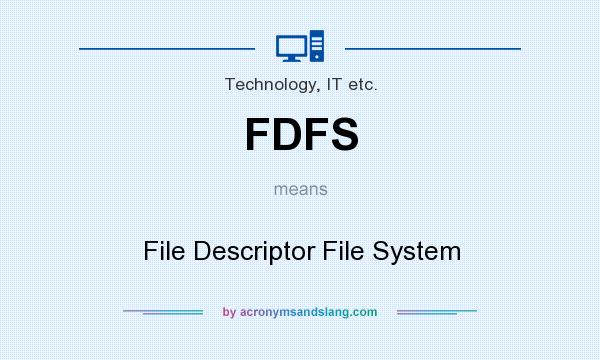 What does FDFS mean? It stands for File Descriptor File System