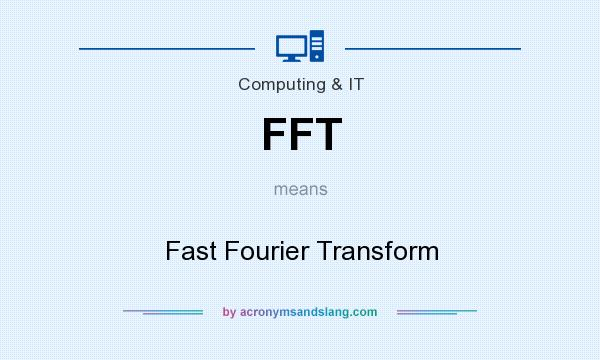 What does FFT mean? It stands for Fast Fourier Transform