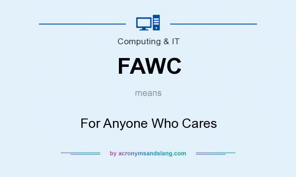 What does FAWC mean? It stands for For Anyone Who Cares