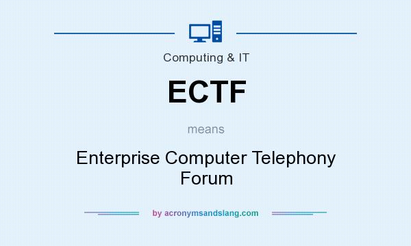 What does ECTF mean? It stands for Enterprise Computer Telephony Forum