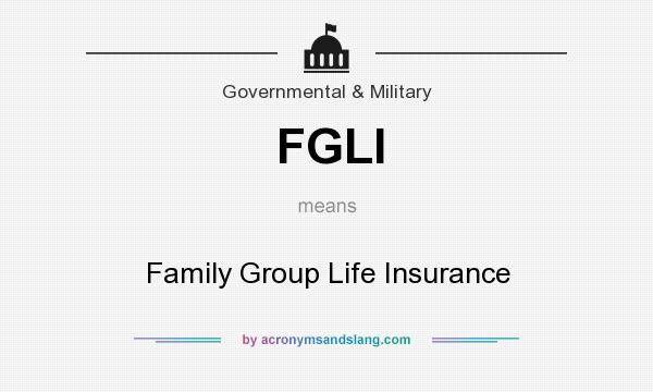 What does FGLI mean? It stands for Family Group Life Insurance