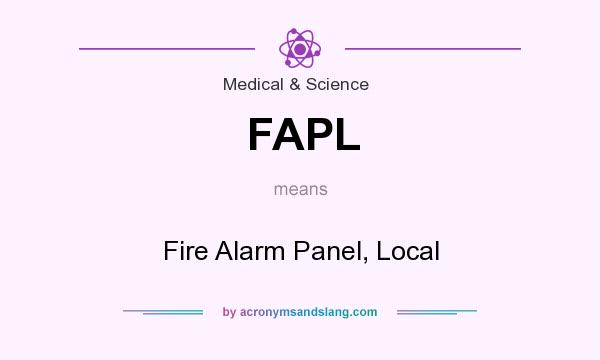 What does FAPL mean? It stands for Fire Alarm Panel, Local